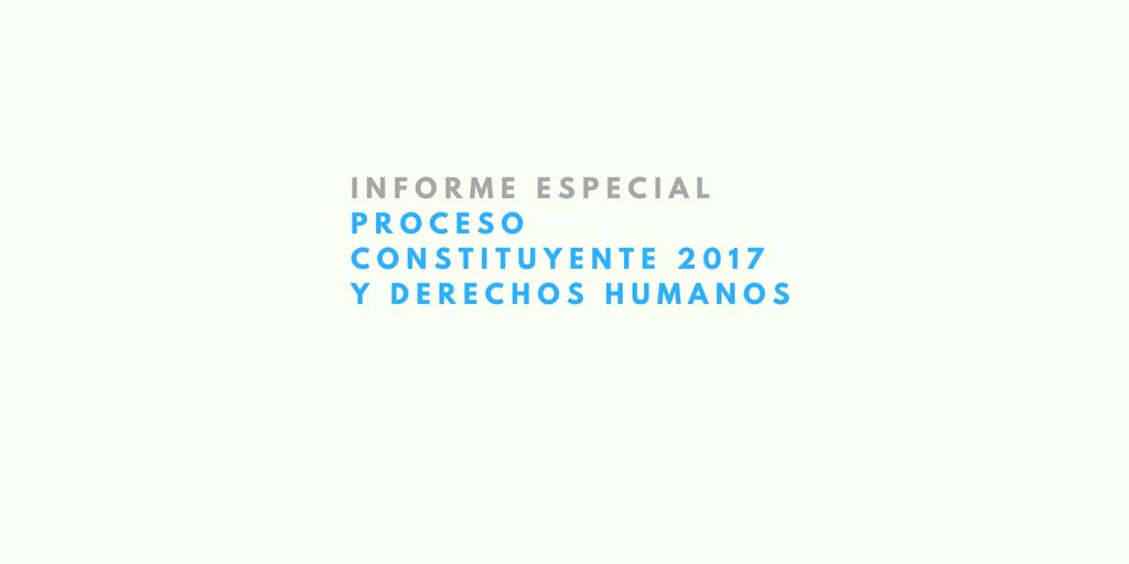 Informe Especial: Proceso Constituyente 2017 y Derechos Humanos