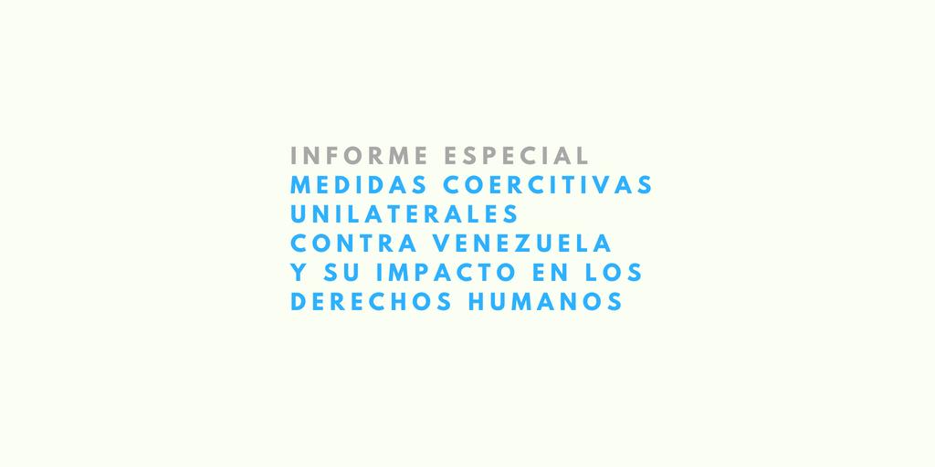 Informe Especial: medidas coercitivas unilaterales contra Venezuela y su impacto en los derechos humanos