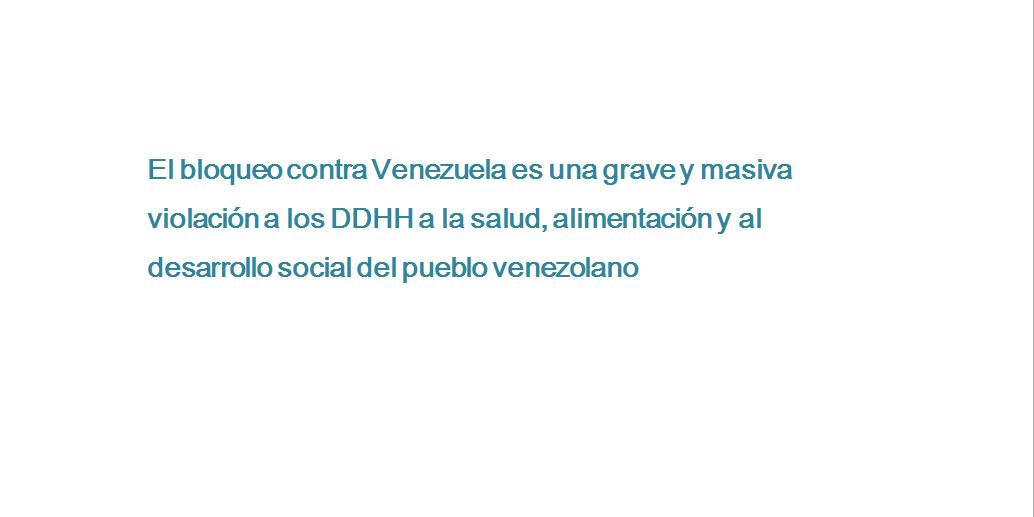 EL BLOQUEO CONTRA VENEZUELA ES UNA GRAVE Y MASIVA VIOLACIÓN A LOS DDHH A LA SALUD, ALIMENTACIÓN Y AL DESARROLLO SOCIAL DEL PUEBLO VENEZOLANO