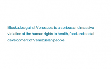 blockade-against-venezuela-is-a-serious-and-massive-violation-of-the-human-rights-to-health-food-and-social-development-of-venezuelan-people