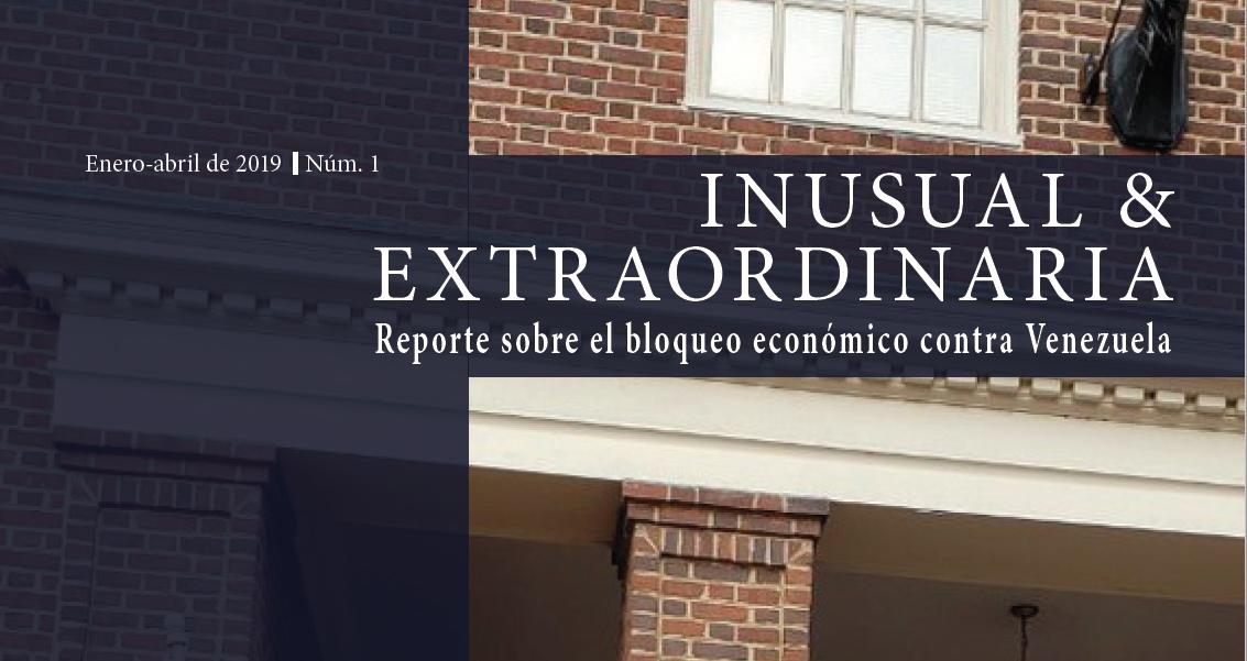 Inusual y extraordinaria: Reporte sobre el bloqueo económico contra Venezuela